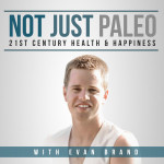 Not Just Paleo Podcast Evan Brand