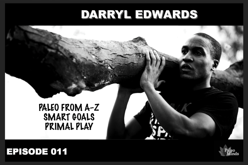 Darryl Edwards Paleo Minds Podcast Paleo From A to Z SMART Goals Primal Play